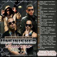 DJ Junior Persents... UnFinished Business ( Throw Back Reggaeton Edition ) Vol. 1